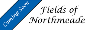 Fields of Northmeade - Coming Soon